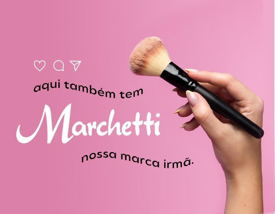 Para completar seu carrinho, aqui você também encontra produtos Marchetti!